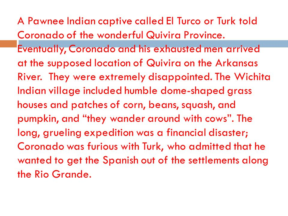 A Pawnee Indian captive called El Turco or Turk told Coronado of the wonderful Quivira Province.