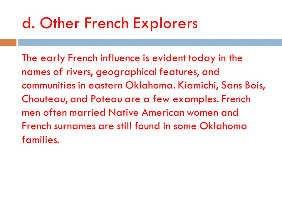 d. Other French Explorers The early French influence is evident today in the names of rivers, geographical features, and communities in eastern Oklaho