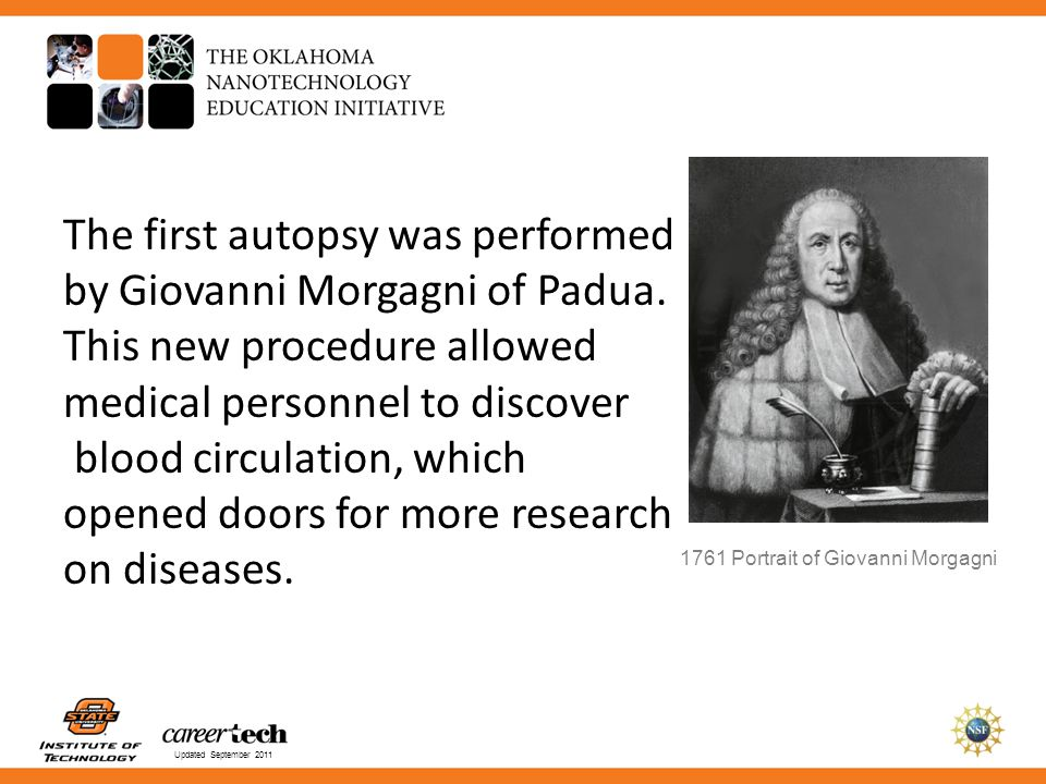 Updated September 2011 The first autopsy was performed by Giovanni Morgagni of Padua. This new procedure allowed medical personnel to discover blood c