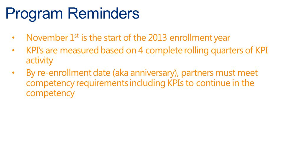 Program Reminders November 1 st is the start of the 2013 enrollment year KPIs are measured based on 4 complete rolling quarters of KPI activity By re-