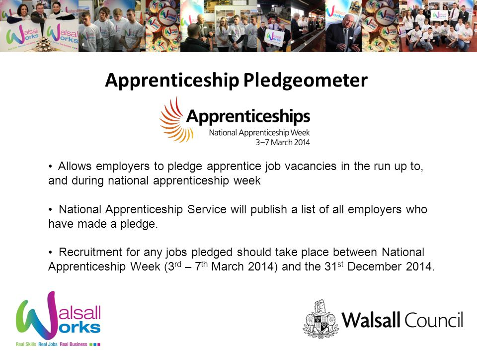 Apprenticeship Pledgeometer Allows employers to pledge apprentice job vacancies in the run up to, and during national apprenticeship week National Apprenticeship Service will publish a list of all employers who have made a pledge.