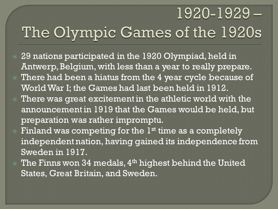 29 nations participated in the 1920 Olympiad, held in Antwerp, Belgium, with less than a year to really prepare.