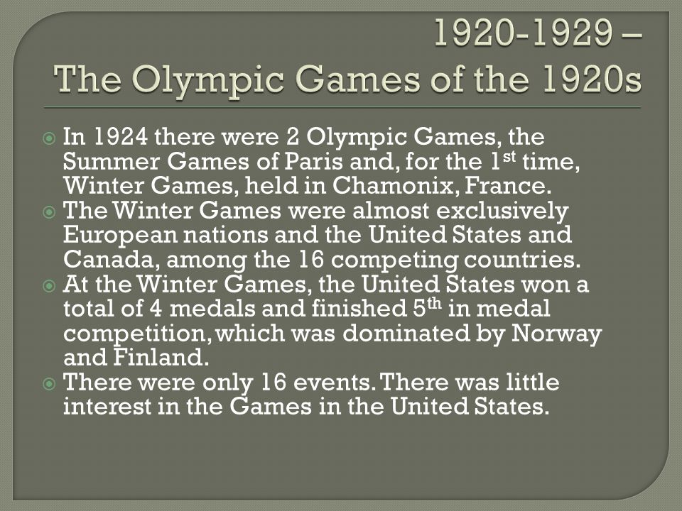 In 1924 there were 2 Olympic Games, the Summer Games of Paris and, for the 1 st time, Winter Games, held in Chamonix, France.