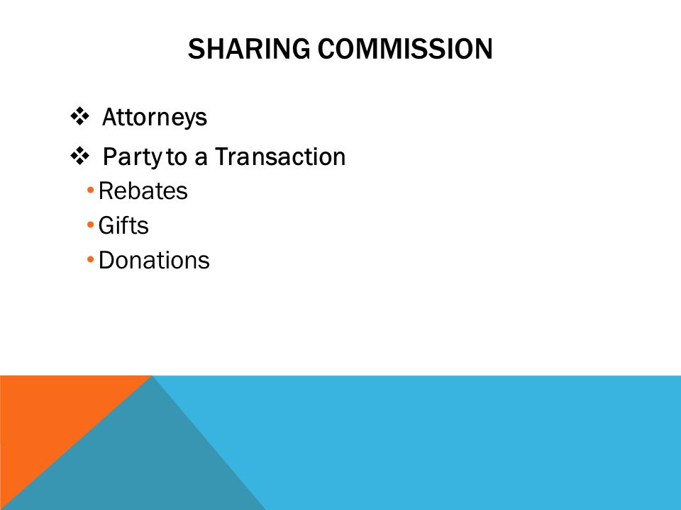 SHARING COMMISSION Attorneys Party to a Transaction Rebates Gifts Donations