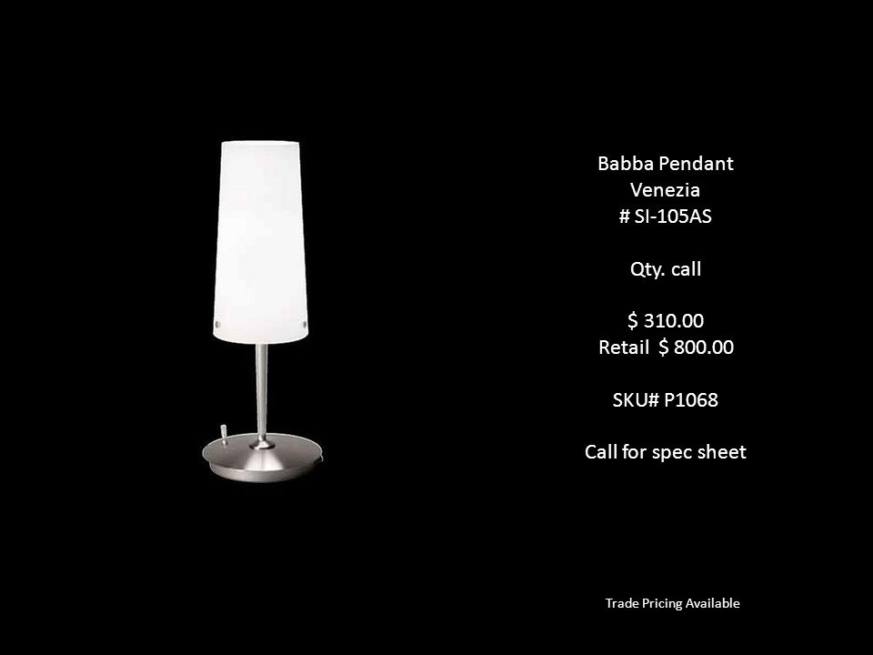 Babba Pendant Venezia # SI-105AS Qty. call $ 310.00 Retail $ 800.00 SKU# P1068 Call for spec sheet Trade Pricing Available
