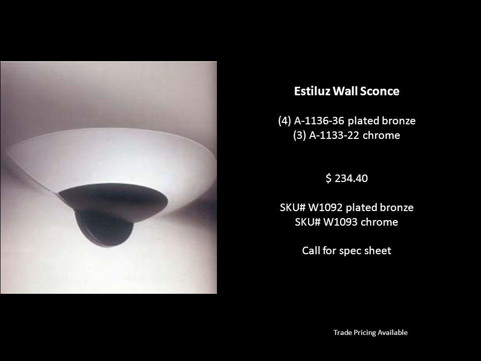 Trade Pricing Available Estiluz Wall Sconce (4) A-1136-36 plated bronze (3) A-1133-22 chrome $ 234.40 SKU# W1092 plated bronze SKU# W1093 chrome Call for spec sheet