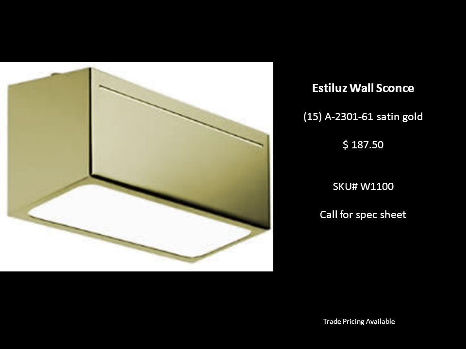 Trade Pricing Available Estiluz Wall Sconce (15) A-2301-61 satin gold $ 187.50 SKU# W1100 Call for spec sheet