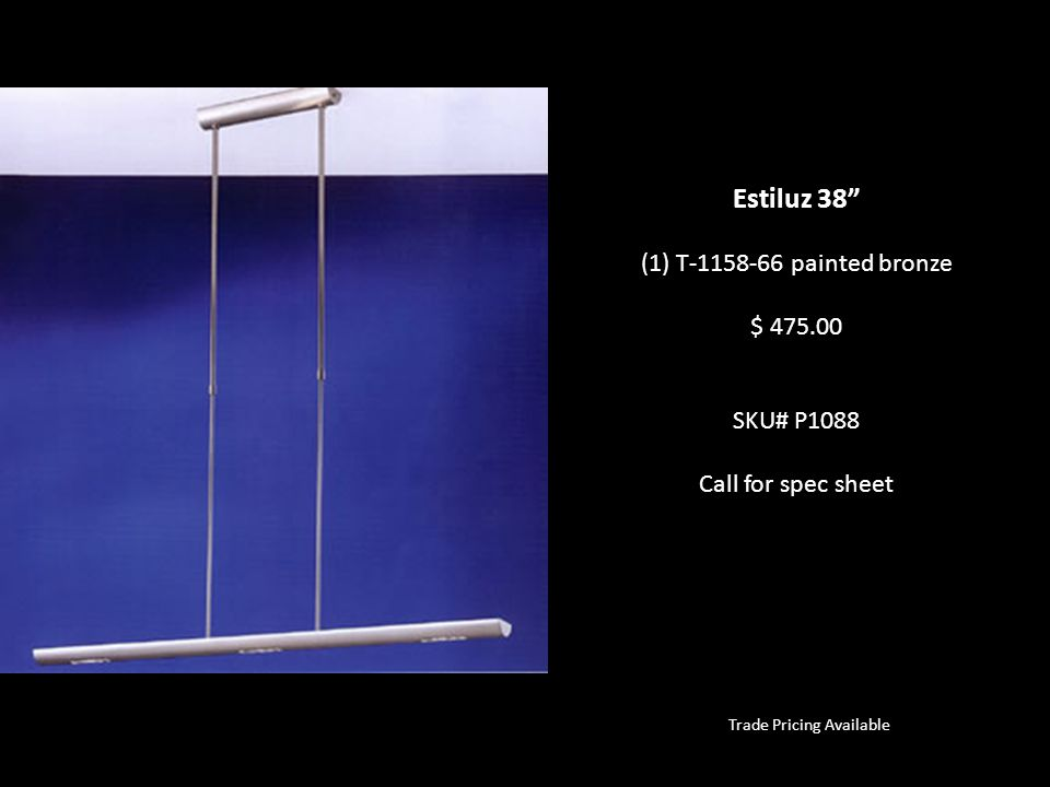 Trade Pricing Available Estiluz 38 (1) T-1158-66 painted bronze $ 475.00 SKU# P1088 Call for spec sheet