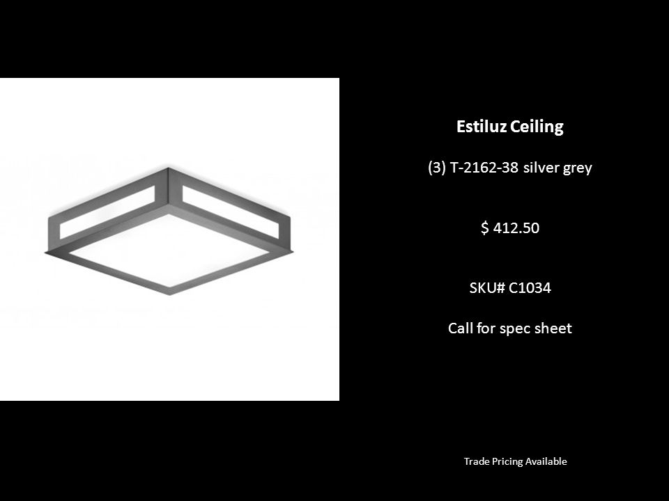 Trade Pricing Available Estiluz Ceiling (3) T-2162-38 silver grey $ 412.50 SKU# C1034 Call for spec sheet