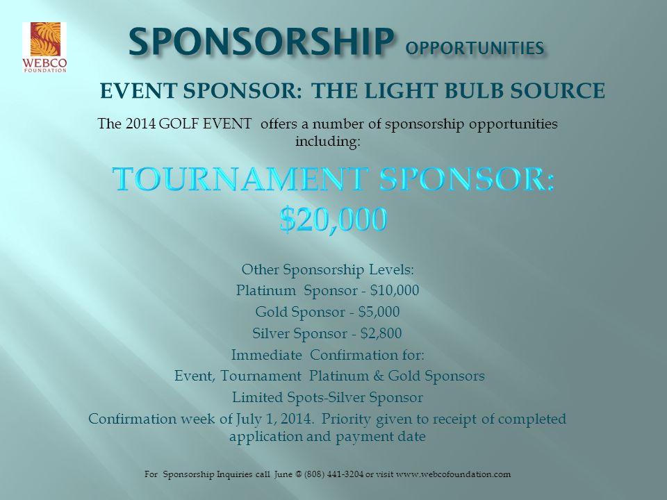 SPONSORSHIP OPPORTUNITIES The 2014 GOLF EVENT offers a number of sponsorship opportunities including: Other Sponsorship Levels: Platinum Sponsor - $10