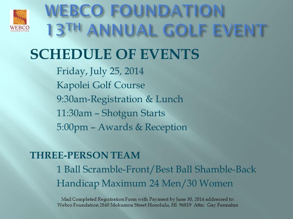 SCHEDULE OF EVENTS Friday, July 25, 2014 Kapolei Golf Course 9:30am-Registration & Lunch 11:30am – Shotgun Starts 5:00pm – Awards & Reception THREE-PE