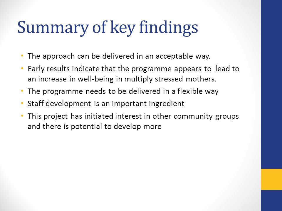 Summary of key findings The approach can be delivered in an acceptable way. Early results indicate that the programme appears to lead to an increase i