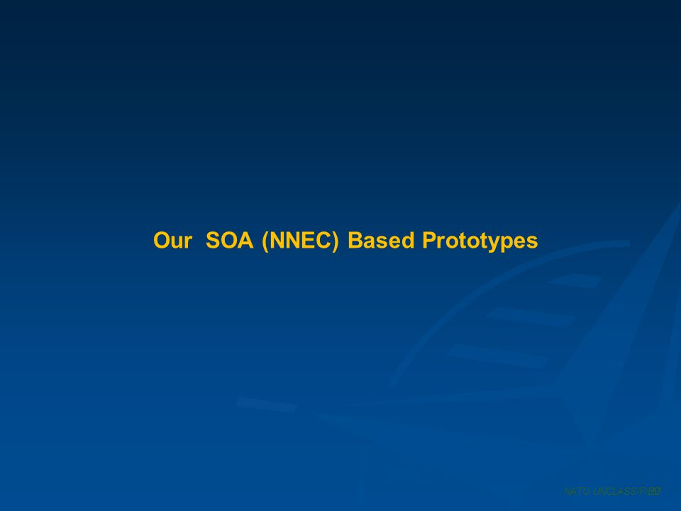 Our SOA (NNEC) Based Prototypes NATO UNCLASSIFIED17