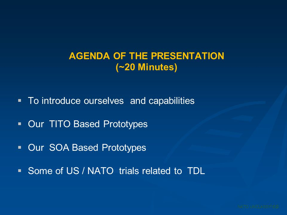 AGENDA OF THE PRESENTATION (~20 Minutes) To introduce ourselves and capabilities Our TITO Based Prototypes Our SOA Based Prototypes Some of US / NATO