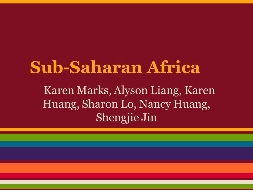 Sub-Saharan Africa Karen Marks, Alyson Liang, Karen Huang, Sharon Lo, Nancy Huang, Shengjie Jin