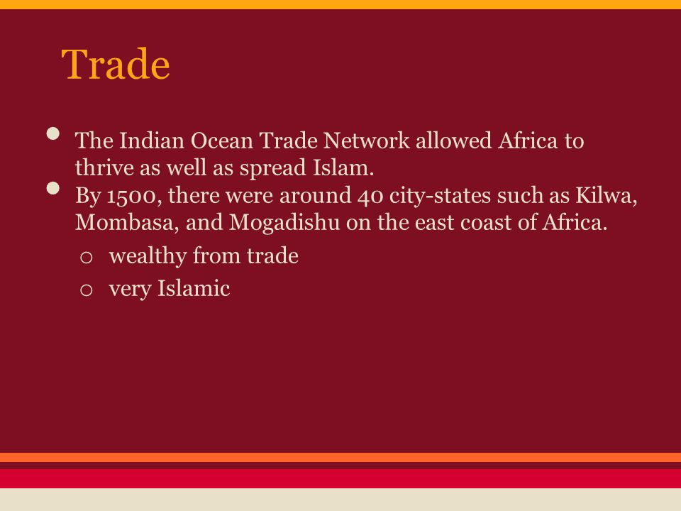 Trade The Indian Ocean Trade Network allowed Africa to thrive as well as spread Islam. By 1500, there were around 40 city-states such as Kilwa, Mombas