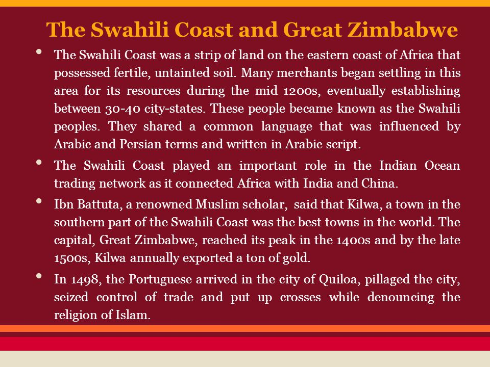 The Swahili Coast and Great Zimbabwe The Swahili Coast was a strip of land on the eastern coast of Africa that possessed fertile, untainted soil. Many