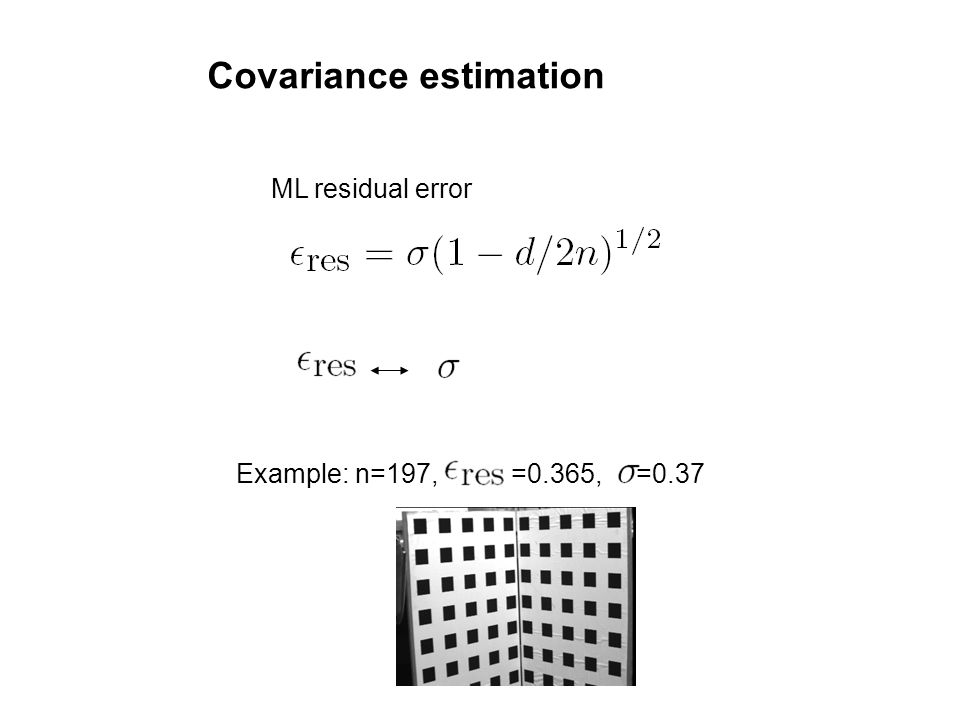 Covariance estimation ML residual error Example: n=197, =0.365, =0.37