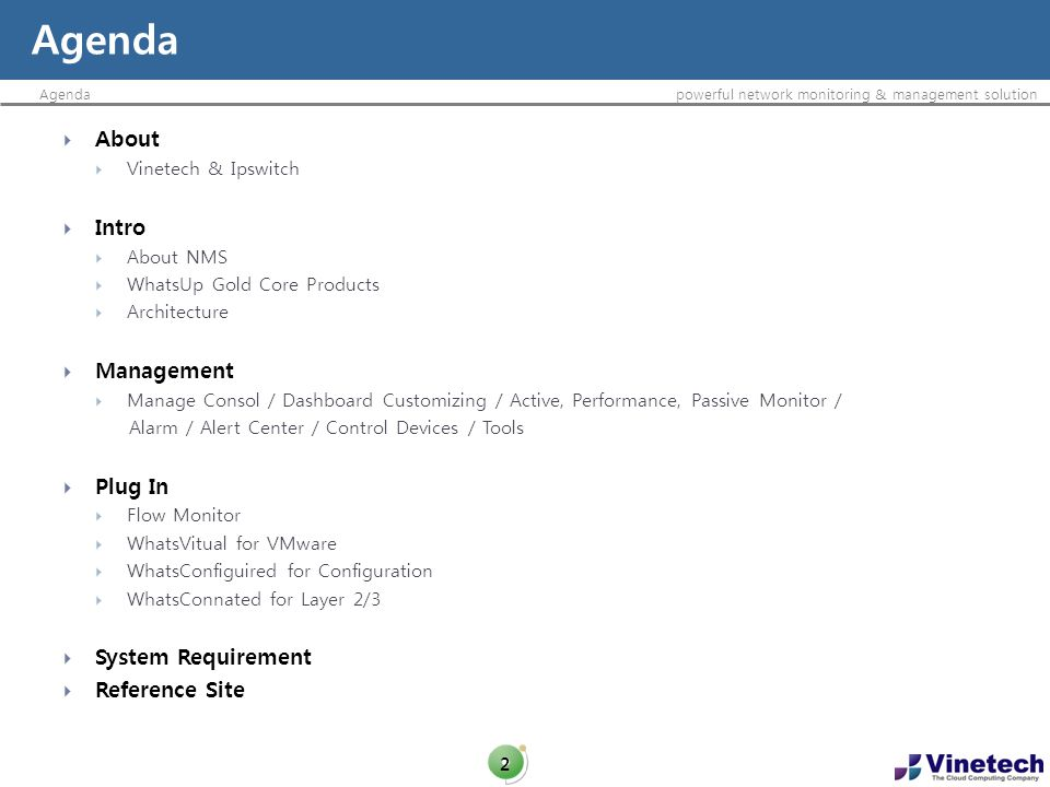 Agendapowerful network monitoring & management solution Agenda 2 About Vinetech & Ipswitch Intro About NMS WhatsUp Gold Core Products Architecture Man