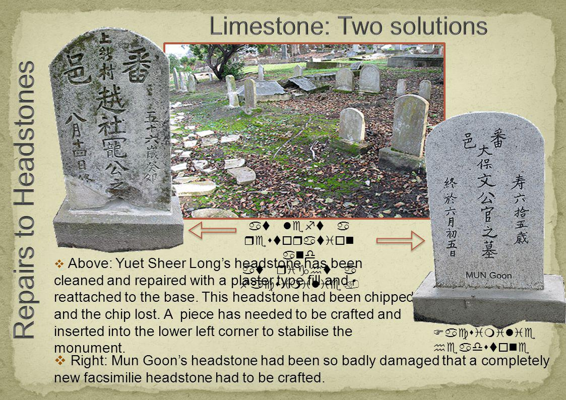 Facsimilie headstone Above: Yuet Sheer Longs headstone has been cleaned and repaired with a plaster type fill and reattached to the base.