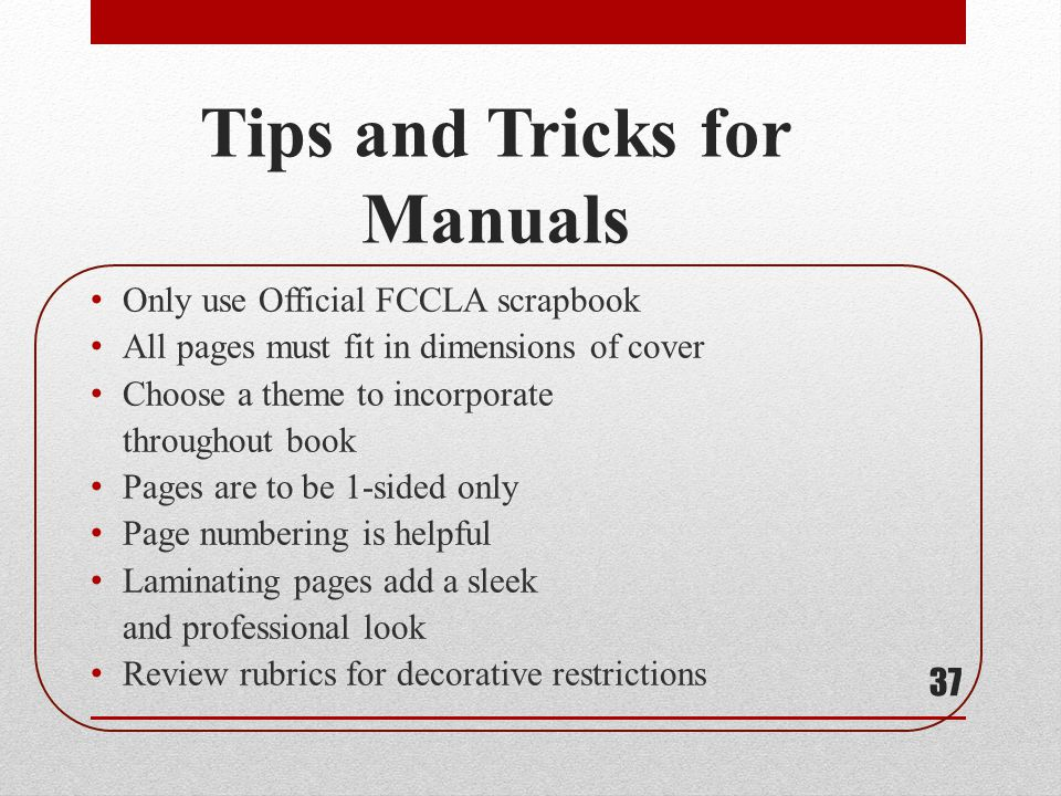 Tips and Tricks for Manuals Only use Official FCCLA scrapbook All pages must fit in dimensions of cover Choose a theme to incorporate throughout book
