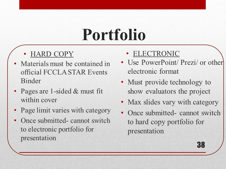 Portfolio 38 Materials must be contained in official FCCLA STAR Events Binder Pages are 1-sided & must fit within cover Page limit varies with categor
