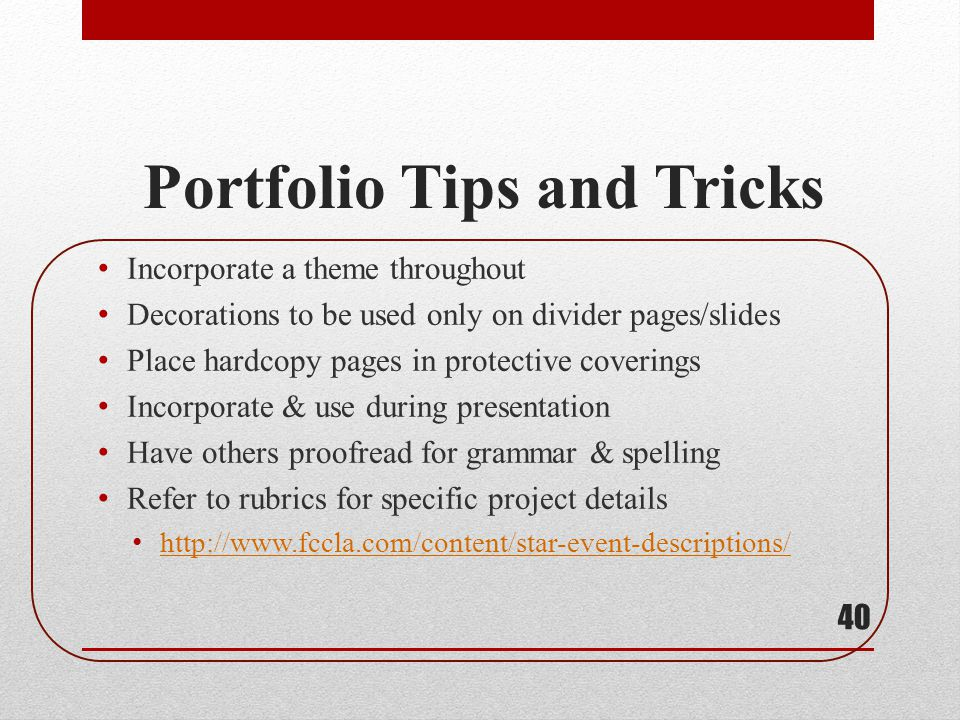 Portfolio Tips and Tricks Incorporate a theme throughout Decorations to be used only on divider pages/slides Place hardcopy pages in protective coveri