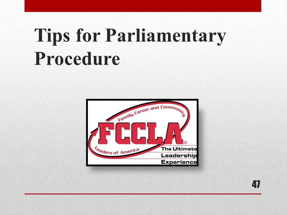 Tips for Parliamentary Procedure 47