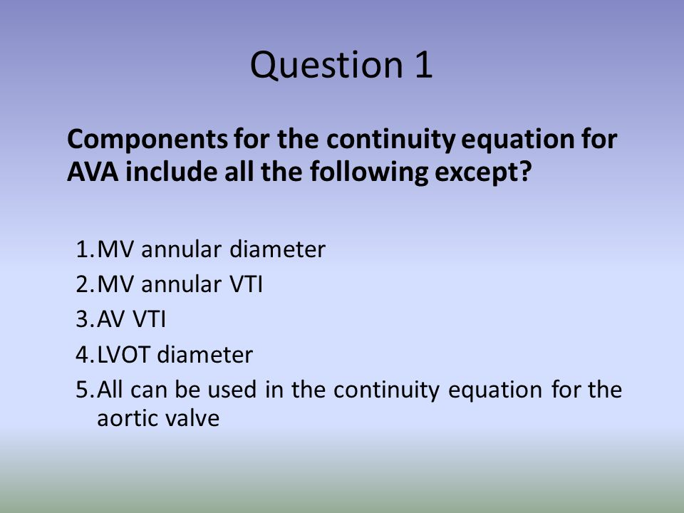 Watch Out for discrepancies AS Velocity is < 4m/s and AVA < 1cm2 Check LVOT diameter and compare to previous studies Check LVOT velocity signal for distance from valve Calculate a index AVA (AVA/BSA) when height is < 55, BSA <1.5m2 or BMI is <22 Evaluate for low trans-aortic flow volume LVOT stroke volume 2D LV EF and Stroke volume Mitral regurgitation Mitral stenosis If the EF is depressed – Consider dobutamine stress echo for assessment Causes – low cardiac output, small body size, severe mitral regurgitation
