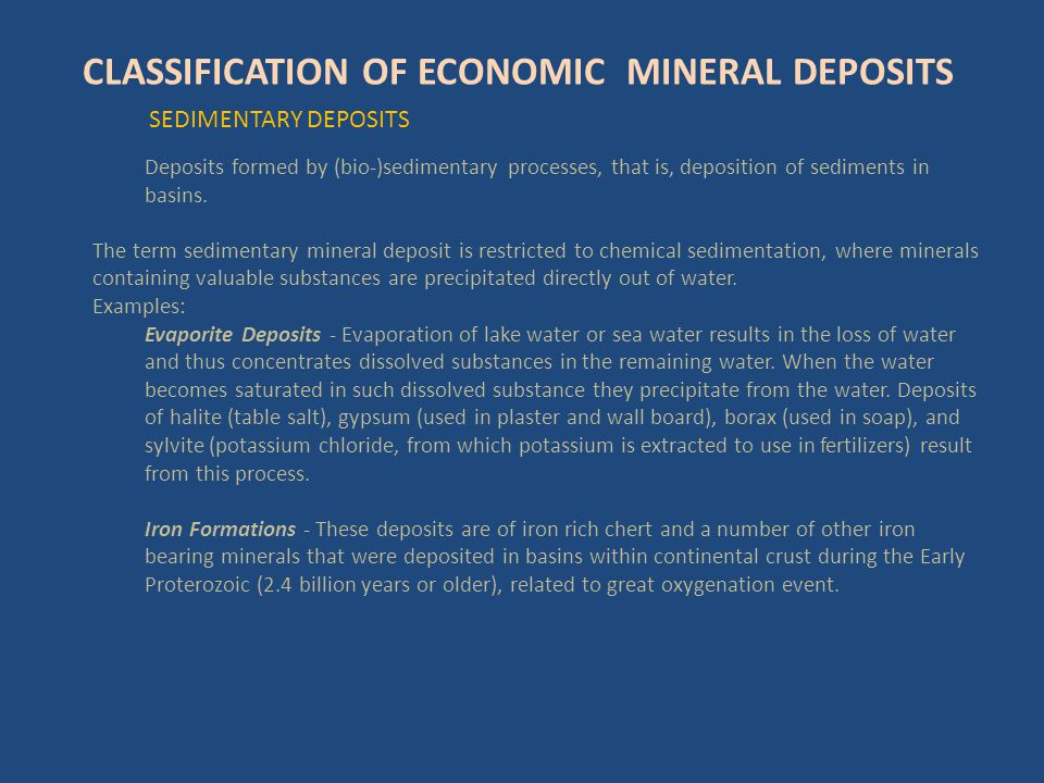 Deposits formed by (bio-)sedimentary processes, that is, deposition of sediments in basins. The term sedimentary mineral deposit is restricted to chem