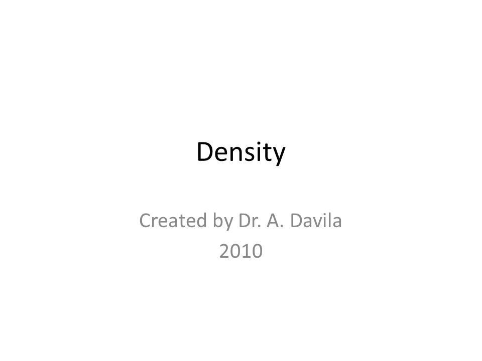 Density Created by Dr. A. Davila 2010