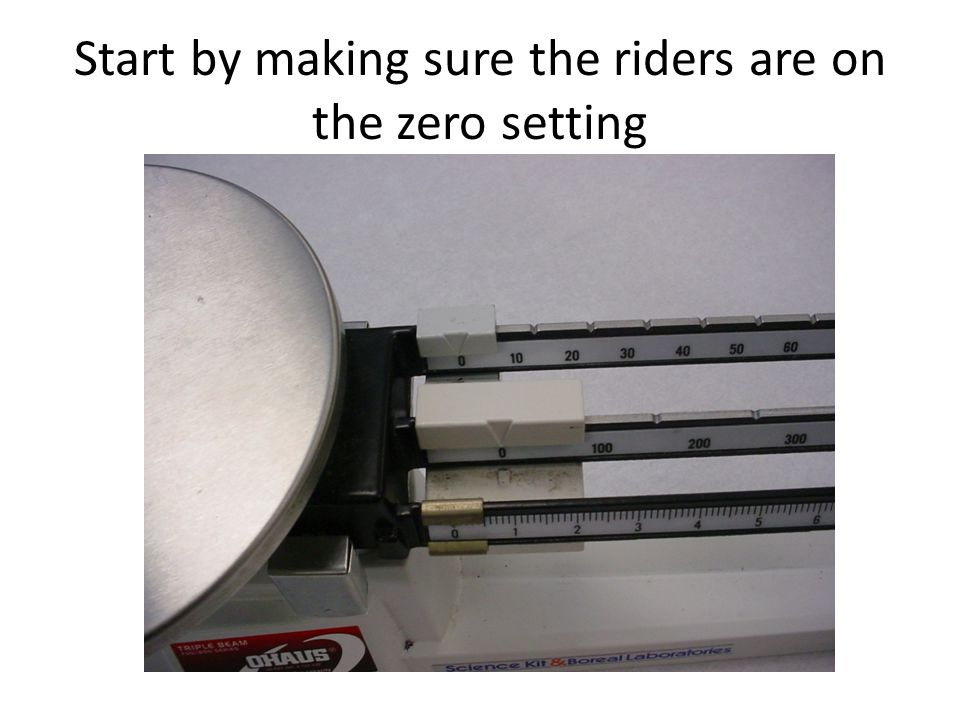 Start by making sure the riders are on the zero setting