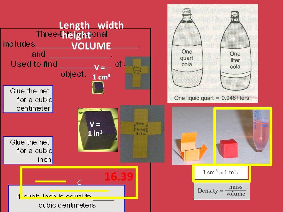 Length width height VOLUME V = 1 cm 3 16.39 V = 1 in 3 C C