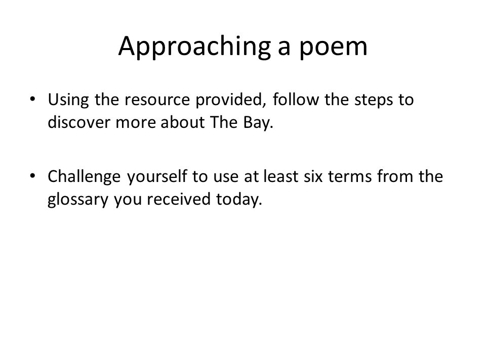 Approaching a poem Using the resource provided, follow the steps to discover more about The Bay.