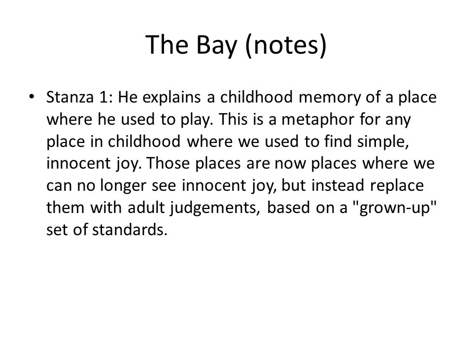 The Bay (notes) Stanza 1: He explains a childhood memory of a place where he used to play.