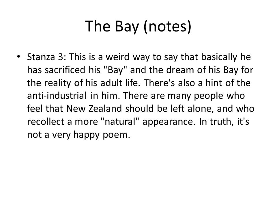 The Bay (notes) Stanza 3: This is a weird way to say that basically he has sacrificed his Bay and the dream of his Bay for the reality of his adult life.