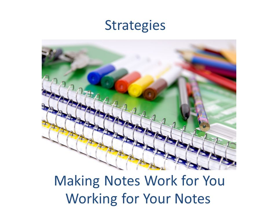 Making Notes Work for You Working for Your Notes Strategies