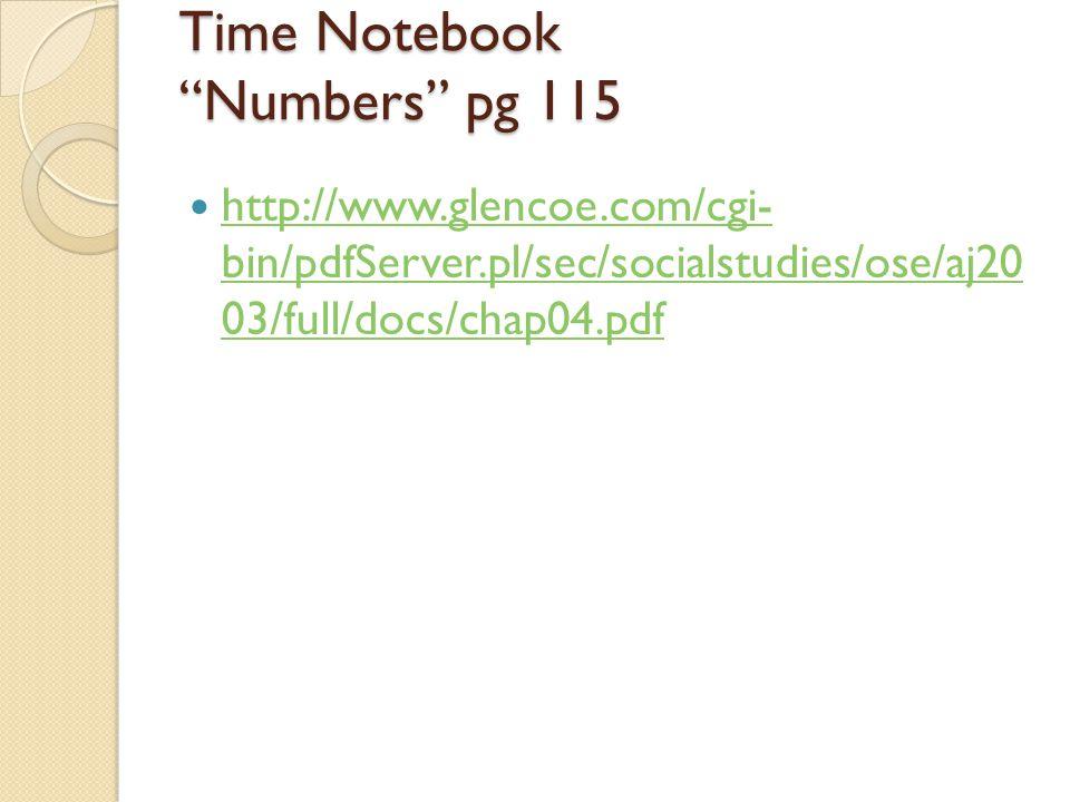 Time Notebook Numbers pg 115 http://www.glencoe.com/cgi- bin/pdfServer.pl/sec/socialstudies/ose/aj20 03/full/docs/chap04.pdf http://www.glencoe.com/cg