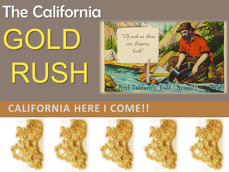 CALIFORNIA HERE I COME!! The California GOLD RUSH