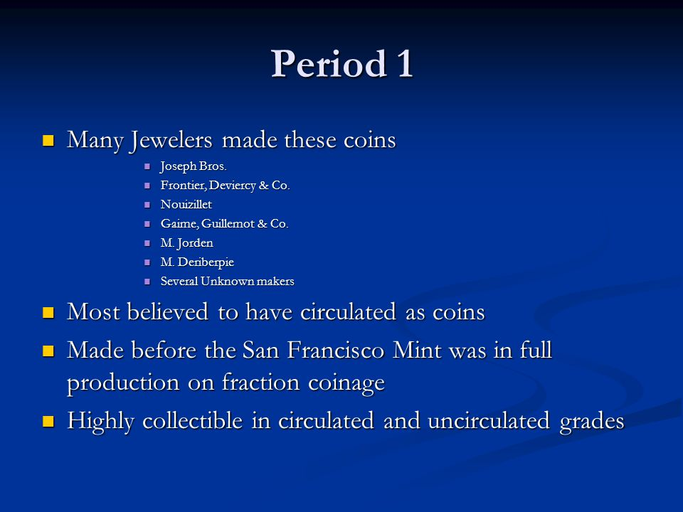 Period 1 Many Jewelers made these coins Many Jewelers made these coins Joseph Bros. Joseph Bros. Frontier, Deviercy & Co. Frontier, Deviercy & Co. Nou