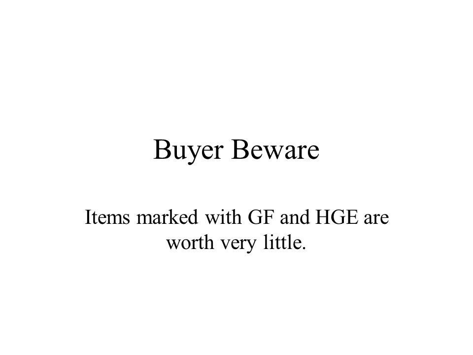 Buyer Beware Items marked with GF and HGE are worth very little.