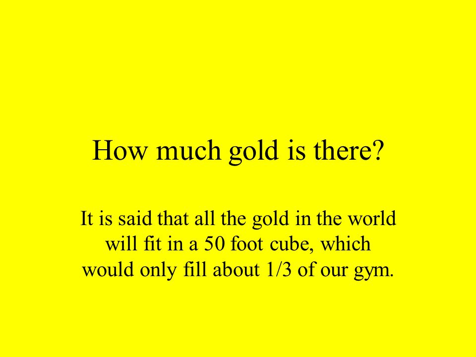 How much gold is there.
