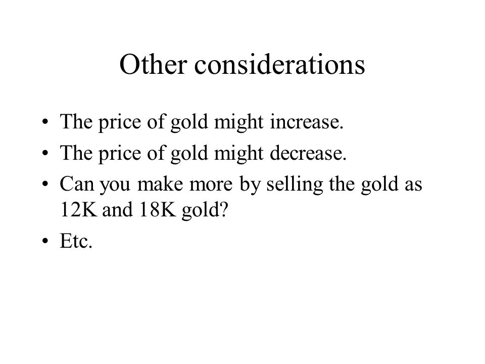 Other considerations The price of gold might increase.