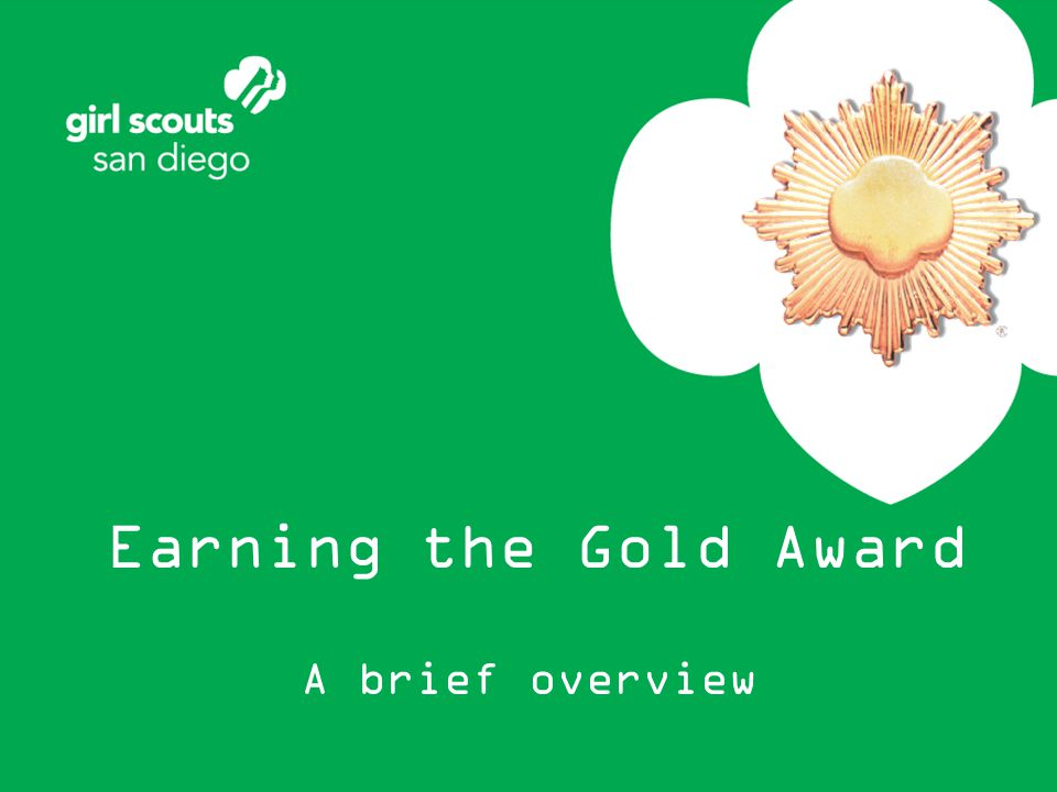 Questions? Gold Award Committee Staff Liaison Anne Bader (619) 610-0714 abader@sdgirlscouts.org