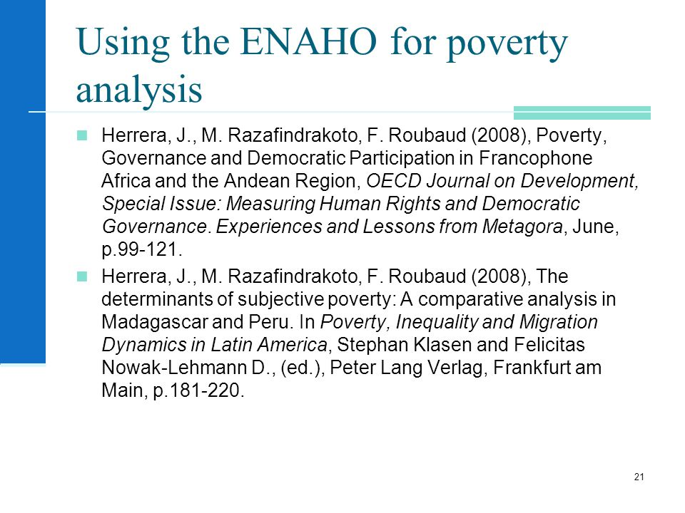 Herrera, J., M. Razafindrakoto, F. Roubaud (2008), Poverty, Governance and Democratic Participation in Francophone Africa and the Andean Region, OECD