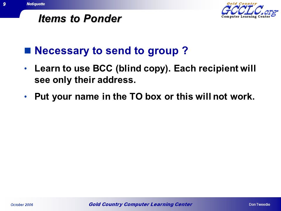 Gold Country Computer Learning Center Netiquette Don Tweedie October Items to Ponder Necessary to send to group .