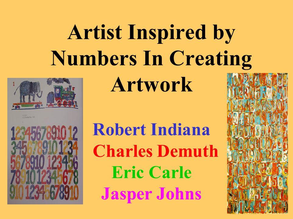 Artist Inspired by Numbers In Creating Artwork Robert Indiana Charles Demuth Eric Carle Jasper Johns