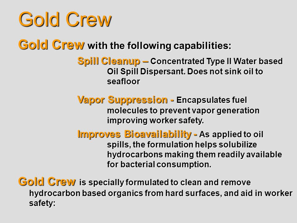 Gold Crew Gold Crew with the following capabilities: Spill Cleanup – Concentrated Type II Water based Oil Spill Dispersant.
