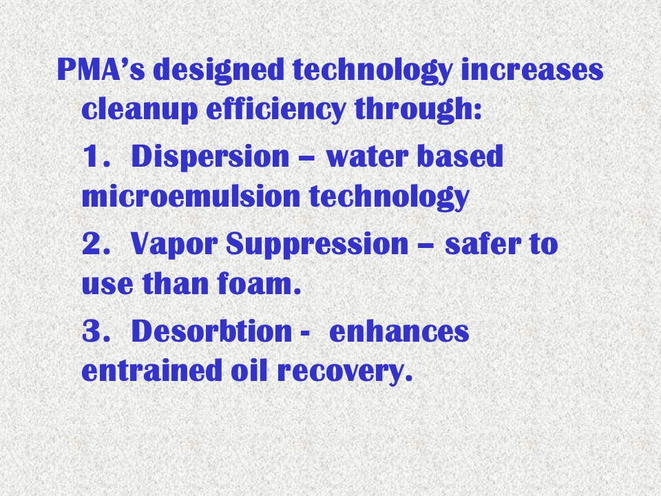 PMAs designed technology increases cleanup efficiency through: 1.