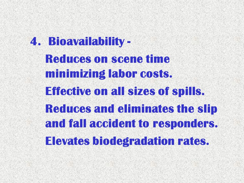4. Bioavailability - Reduces on scene time minimizing labor costs.